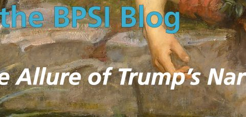From the BPSI Blog: The Allure of Trump's Narcissism