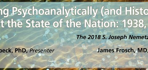 2018 Nemetz Memorial Lecture – Thinking Psychoanalyticaly (and Historically) about the State of the Nation: 1938, 2018 with Elizabeth Lunbeck, PhD