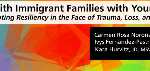 Working with Immigrant Families with Young Children: Promoting Resiliency in the Face of Trauma, Loss, and Fear (The 2019 Early Childhood Conference)