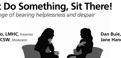 Don't Just Do Something, Sit There! (The 2019 Alan Pollack Psychotherapy Conference on the Nature of the Transference)