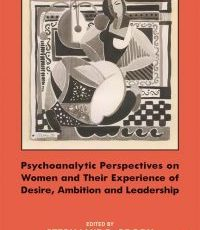 Psychoanalytic Perspectives on Women and Their Experience of Desire, Ambition and Leadership