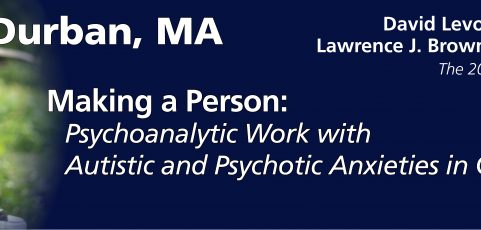 Making a Person: Psychoanalytic Work with Autism and Psychotic Anxieties in Childhood
