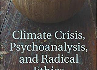 Climate Crisis, Psychoanalysis, and	Radical Ethics