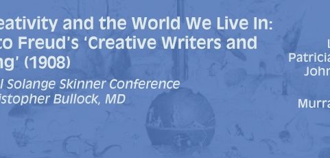 Cancellation of the April 25, 2020 Skinner Lecture Fantasy, Creativity and the World We Live In: Responses to Freud's 'Creative Writers and Daydreaming'  In Memory of Dr. Christopher Bullock