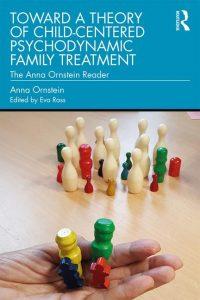 Toward a Theory of Child-Centered Psychodynamic Family Treatment: The Anna Ornstein Reader